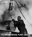 Gordon Parks: Pittsburgh Grease Plant, 1944/46 Cover Image