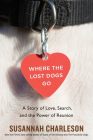 Where the Lost Dogs Go: A Story of Love, Search, and the Power of Reunion Cover Image