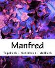 Manfred - Tagebuch - Notizbuch - Malbuch: Namensbuch Geschenkbuch Vorname Manfred Geburtstag Geschenk Cover Image