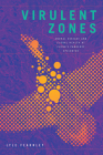 Virulent Zones: Animal Disease and Global Health at China's Pandemic Epicenter (Experimental Futures) Cover Image