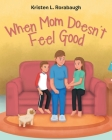 When Mom Doesn't Feel Good Cover Image