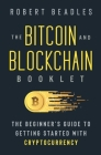 The Bitcoin and Blockchain Booklet: The Beginner's Guide to Getting Started with Cryptocurrency Cover Image
