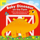 Baby Dinosaur on the Farm: Follow Baby Dinosaur and his Search for Farmyard Fun! Cover Image