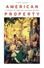 American Property: A History of How, Why, and What We Own Cover Image