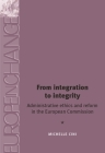 From Integration to Integrity PB: Administrative Ethics and Reform in the European Commission (Europe in Change) Cover Image