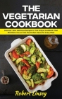 The Vegetarian Cookbook: 100 +Easy to Prepare, Delicious and Nutritious Recipes to Help You Clean Up and Lean You Cover Image