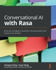 Conversational AI with Rasa: Build, test, and deploy AI-powered, enterprise-grade virtual assistants and chatbots Cover Image