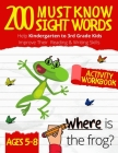 200 Must Know Sight Words Workbook: Top 200 High-Frequency Words Activity Workbook to Help Kids Improve Their Reading and Writing Skills - Kindergarte Cover Image