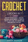 Crochet: 2 Books in 1: Crochet for Beginners + Crochet Patterns for Beginners. a Complete Step by Step Guide. Get Started and M Cover Image