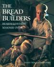 The Bread Builders: Hearth Loaves and Masonry Ovens Cover Image