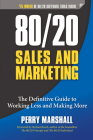 80/20 Sales and Marketing: The Definitive Guide to Working Less and Making More Cover Image