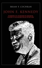 John F. Kennedy: The biography of JFK, the man behind the assassination. The history of the USA president who lead the white house. Cover Image