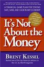 It's Not about the Money: A Financial Game Plan for Staying Safe, Sane, and Calm in Any Economy Cover Image