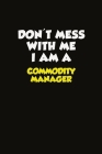 Don't Mess With Me I Am A Commodity Manager: Career journal, notebook and writing journal for encouraging men, women and kids. A framework for buildin Cover Image