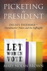 Picketing the President: Delia's Dilemma - Grandmother Nolan and the Suffragists Cover Image