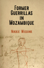 Former Guerrillas in Mozambique (Ethnography of Political Violence) Cover Image