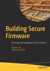 Building Secure Firmware: Armoring the Foundation of the Platform Cover Image