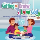 Getting to Know & Love God: Teaching & Introducing God to Kid's of All Faiths Who Is God for Kids? Cover Image