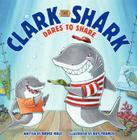Clark the Shark Dares to Share Cover Image