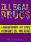 Illegal Drugs: A Complete Guide to Their History, Chemistry, Use, and Abuse Cover Image