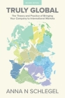 Truly Global: The Theory and Practice of Bringing Your Company to International Markets Cover Image