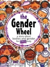 The Gender Wheel: A Story about Bodies and Gender for Every Body Cover Image