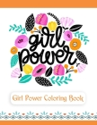 Girl Power Coloring Book: An Inspirational Coloring Book for Teenage Girls, Tweens and Young Women with Motivational and Uplifting Quotes Cover Image