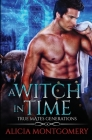 A Witch in Time: True Mates Generations Book 4 Cover Image