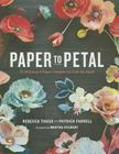 Paper to Petal: 75 Whimsical Paper Flowers to Craft by Hand Cover Image