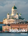 Helsinki Finland: Coffee Table Photography Travel Picture Book Album Of A City in Northern Europe Large Size Photos Cover Cover Image