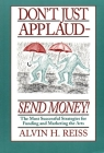 Don't Just Applaud, Send Money: The Most Successful Strategies for Funding and Marketing the Arts Cover Image