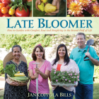 Late Bloomer: How to Garden with Comfort, Ease and Simplicity in the Second Half of Life Cover Image