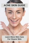 Acne Skin Guide: Learn More Skin Care For Clearer Skin: Acne Skin Mapping Cover Image