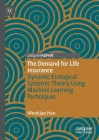 The Demand for Life Insurance: Dynamic Ecological Systemic Theory Using Machine Learning Techniques Cover Image