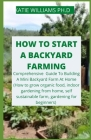 How to Start a Backyard Farming: Comprehensive Guide To Building A Mini Backyard Farm At Home (How to grow organic food, indoor gardening from home, s Cover Image