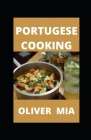 Portuguese Cooking: Recipes to Bring Home the Flavors of Portugal Cover Image