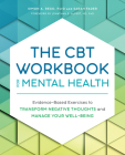 The CBT Workbook for Mental Health: Evidence-Based Exercises to Transform Negative Thoughts and Manage Your Well-Being Cover Image
