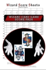 Wizard Score Sheets, Wizard Card Game Score Pads: Wizard Cards Game Score Sheets, Wizzard Board Game, 100 Sheets Cover Image