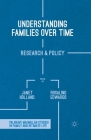 Understanding Families Over Time: Research and Policy (Palgrave MacMillan Studies in Family and Intimate Life) Cover Image