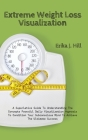 Extreme Weight Loss Visualization: A Superlative Guide To Understanding The Concepts Powerful Daily Visualization Hypnosis To Condition Your Subconsci Cover Image