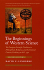The Beginnings of Western Science: The European Scientific Tradition in Philosophical, Religious, and Institutional Context, Prehistory to A.D. 1450, Second Edition Cover Image