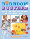 Boredom Busters: Over 50 awesome activities for children aged 7 years + Cover Image