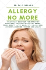 Allergy No More: The Concise Solution for Managing Symptoms, Signs, and Causes of Drugs, Food, Insect, Latex, Mold, Pet, Pollen, Skin, Cover Image