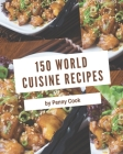 150 World Cuisine Recipes: Not Just a World Cuisine Cookbook! Cover Image