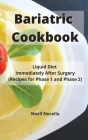 Bariatric Cookbook: Liquid Diet Immediately After Surgery (Recipes for Phase 1 and Phase 2) Cover Image