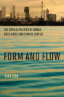 Form and Flow: The Spatial Politics of Urban Resilience and Climate Justice (Urban and Industrial Environments) Cover Image