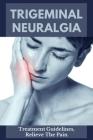 Trigeminal Neuralgia: Treatment Guidelines, Relieve The Pain: Trigeminal Neuralgia Symptoms Cover Image