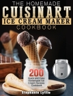 The Homemade Cuisinart Ice Cream Maker Cookbook: 200 Quick and Easy Homemade Ice Cream Recipes Cookbook Cover Image