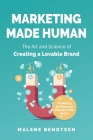 Marketing Made Human: The Art and Science of Creating a Lovable Brand - Marketing for Personal Brands in the 2020s Cover Image