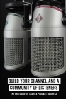 Build Your Channel And A Community Of Listeners: The Pro Guide To Start A Podcast Business: Podcasting For Dummies Cover Image